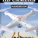 Syma HD Camera RC Quadcopter Drone Handbook: 101 Ways, Tips & Tricks to Get More Out Of Your Syma Drone! (Practical Drone Tips, Tricks & Know How) (English Edition)